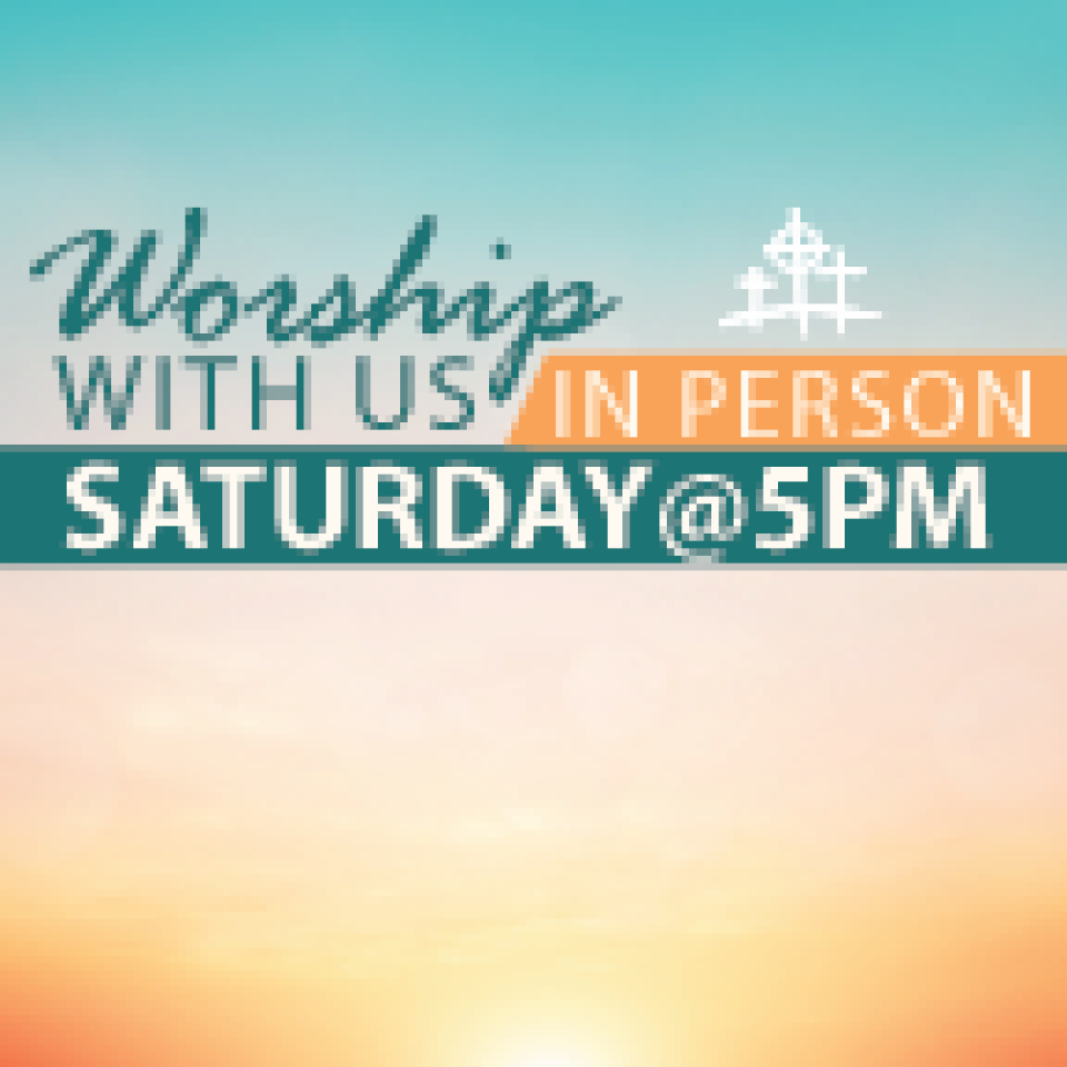 Saturday @ 5 in person worship