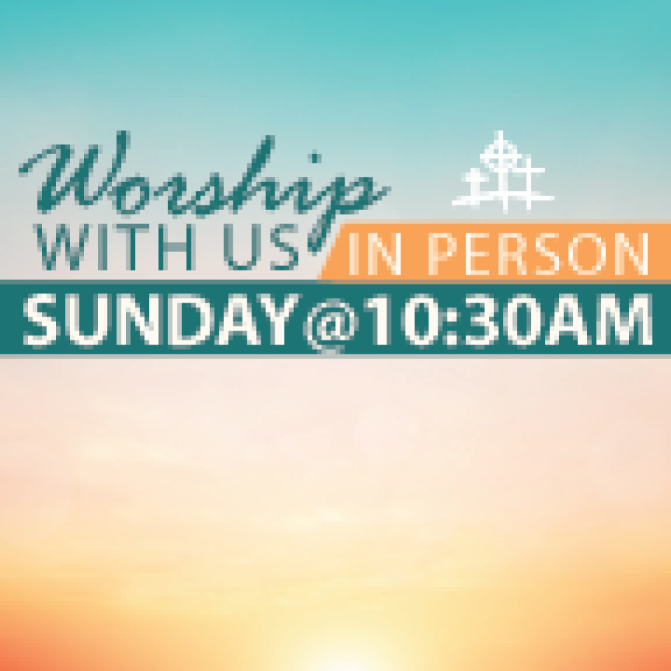 Sunday 10:30 am Worship Service - in person