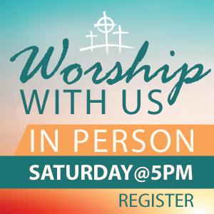 Saturday @ 5 pm in person worship