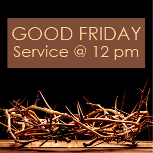 Good Friday Service - 12 pm Noon