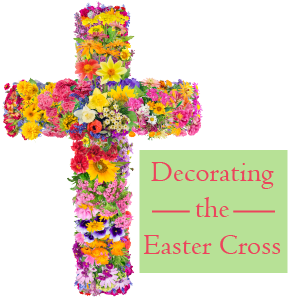 Decorating The Easter Cross